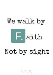 We walk by faith, not by sight