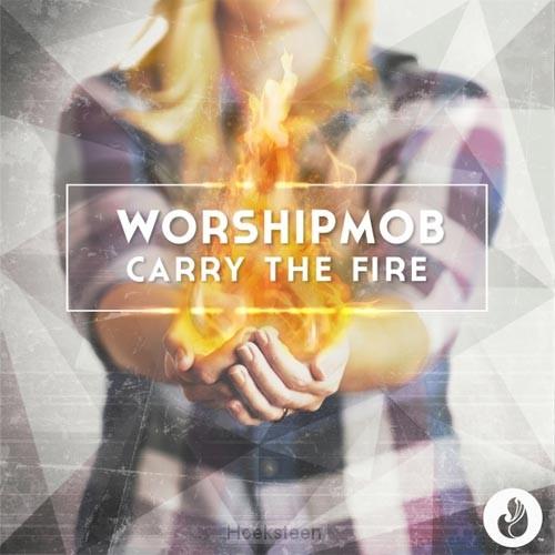 Carry the fire | Worship mob | 000768632321 | Boekhandel De Hoeksteen, Woerden