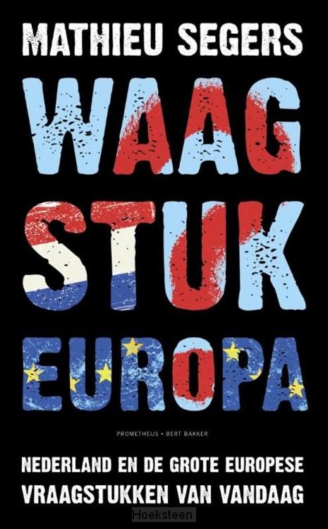 Waagstuk Europa (e-boek) | Mathieu Segers | 9789035141513 | Boekhandel De Hoeksteen, Woerden