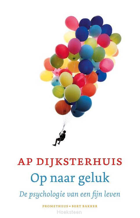 Op naar geluk (e-boek) | Ap Dijksterhuis | 9789035143180 | Boekhandel De Hoeksteen, Woerden