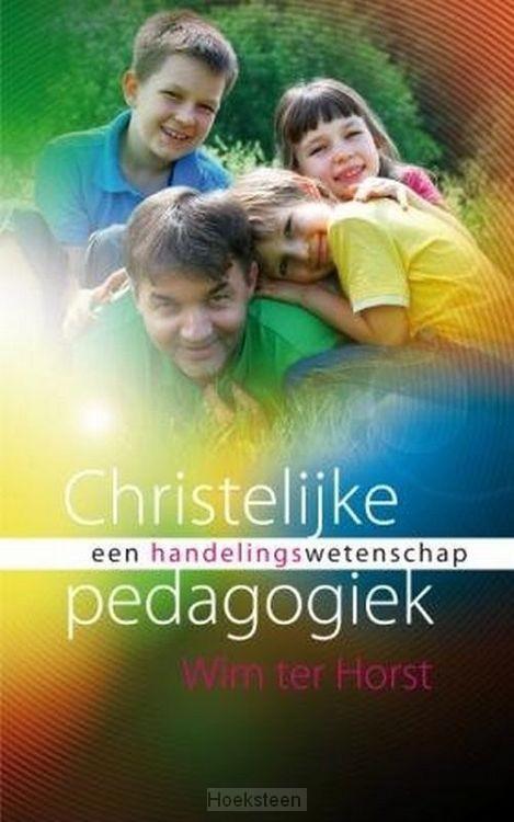 CHRISTELIJKE PEDAGOGIEK ALS HANDELINGSWE