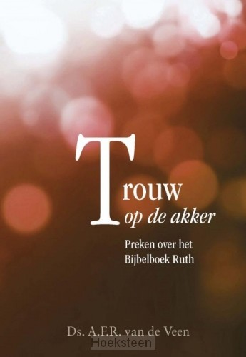 Trouw op de akker (preken over Ruth)