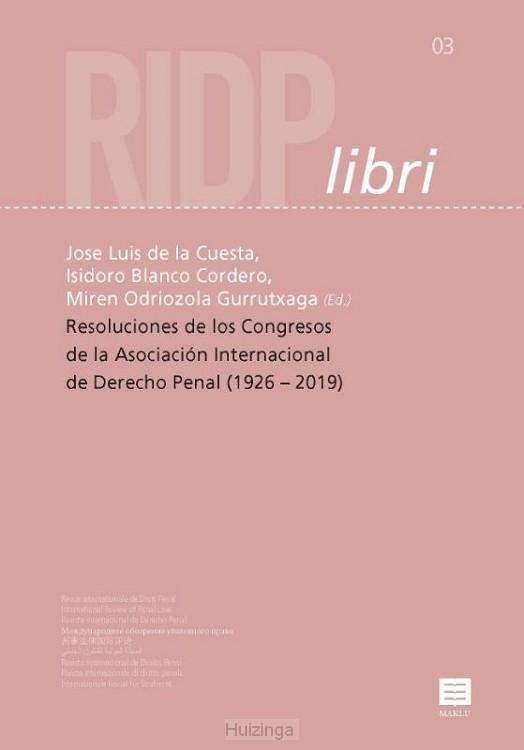 Resoluciones de los Congresos de la Asociación Internacional de Derecho Penal (1926 -2019)