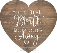 Your first breath took ours away - Heart