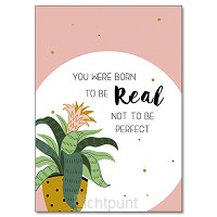 You were born te be real