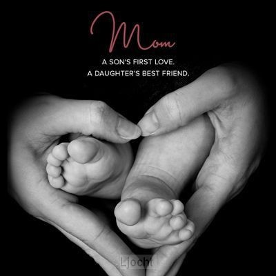 Mom: A son's first love. A daughter