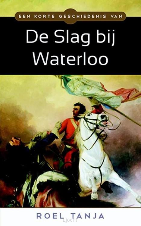 Een korte geschiedenis van de Slag bij Waterloo