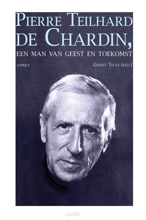 Pierre Teilhard de Chardin / Een man van geest en toekomst