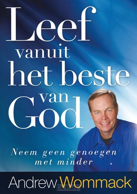 LEEF VANUIT HET BESTE VAN GOD