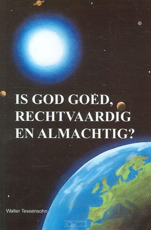 IS GOD GOED RECHTVAARDIG EN ALMACHTIG