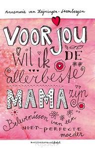 Voor jou wil ik de allerbeste mama zijn
