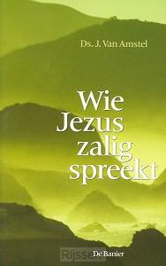 Wie jezus zalig spreekt