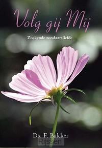 Volg gij Mij - Zoekende zondaarsliefde