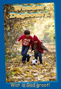 Wonder Dagboek 1 - wat is God groot!