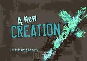 A new creation - Faith Builders