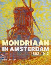 Mondriaan in Amsterdam 1892-1912