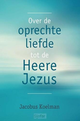 Over de oprechte liefde tot Heere Jezus