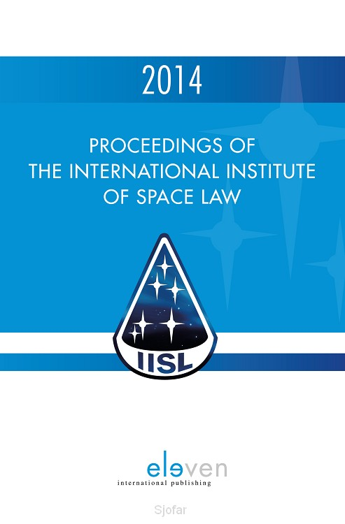 Proceedings of the International Institute of Space Law / 2014