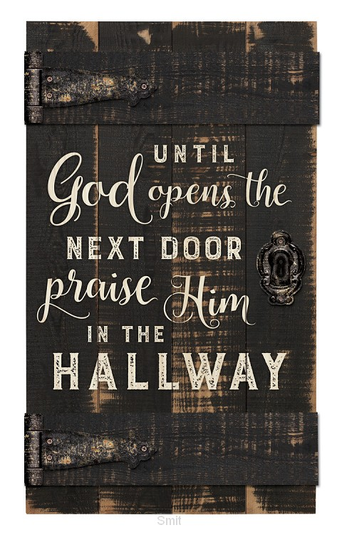 Until God opens the next door praise Him