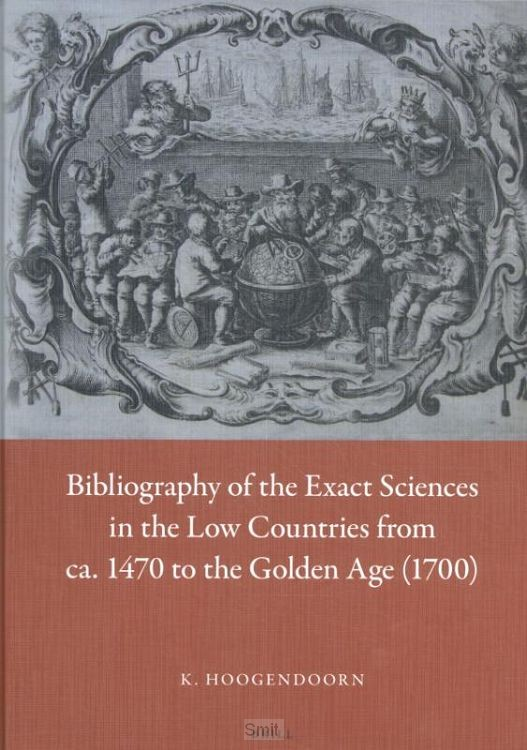 Bibliography of the Exact Sciences in the Low Countries from ca. 1470 to the Golden Age (1700)