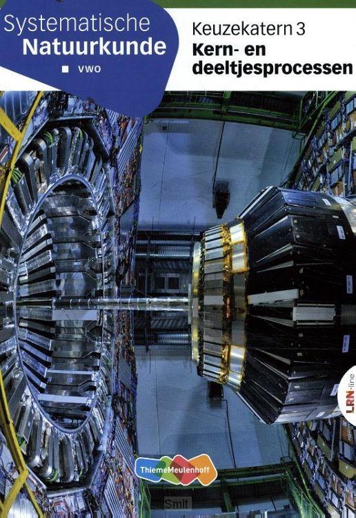 Systematische Natuurkunde LRN-line Keuzekatern vwo 3 Kern-en deeltjesprocessen