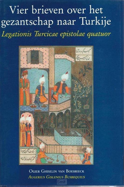 Vier brieven over het gezantschap naar Turkije Legationis Turcicae epistolae quatuor