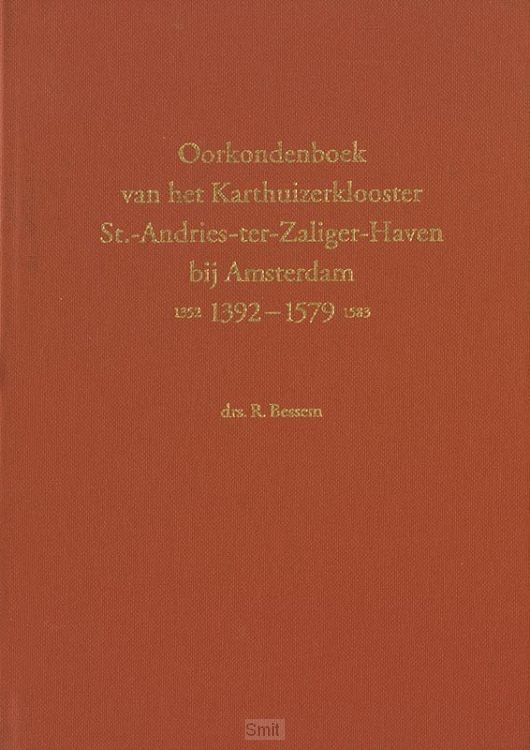 Oorkondenboek van het Karthuizerklooster St.-Andries-ter-Zaliger-Haven bij Amsterdam (1352) 1392-1579 (1583)