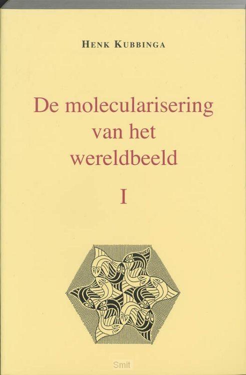 De molecularisering van het wereldbeeld / I
