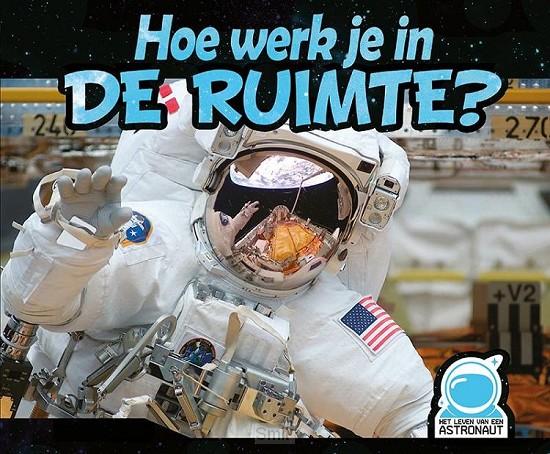 Hoe werk je in de ruimte?, Het leven van een astronaut