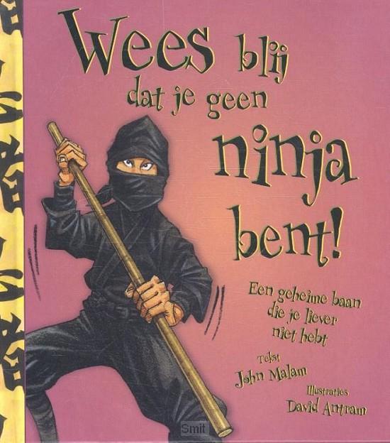 Wees blij dat je geen ninja bent!