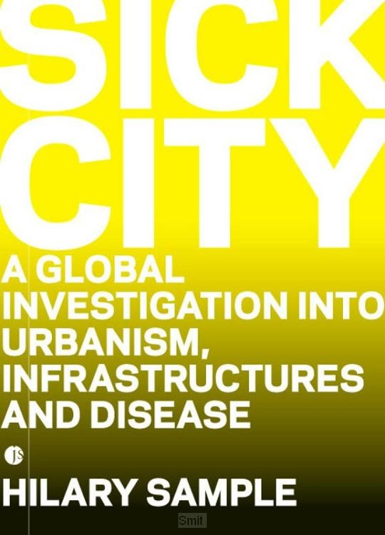 Sick City. A Global Investigation into Urbanism, Infrastructures and Diseases