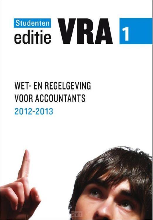 deel 1 Wet- en regelgeving 2012/2013 / VRA / Studenteneditie