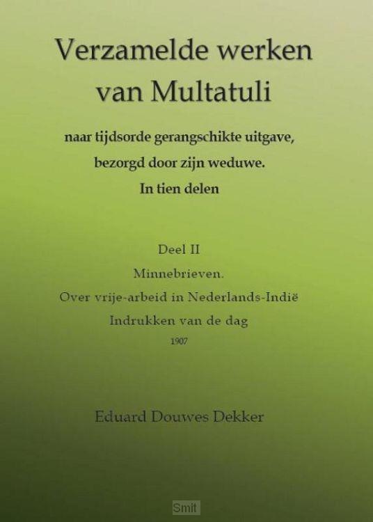 Verzamelde werken van Multatuli / 2 Minnebrieven; Over vrije-arbeid in Nederlands-Indië; Indrukken van de dag
