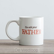 Go ask your Father - Mug