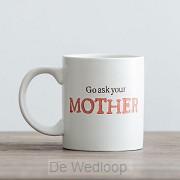 Go ask your Mother - Mug