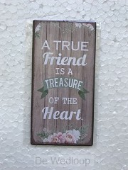 A true friend is a treasure of the heart