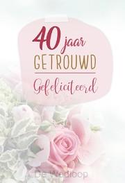 Wenskaart 40 jaar getrouwd gefeliciteerd