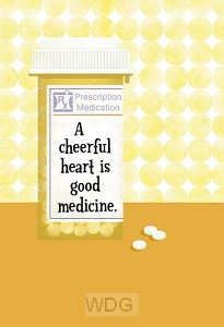 A cheerful heart is good medicine. (Get