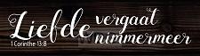 Liefde vergaat nimmermeer - 15 x 4 cm