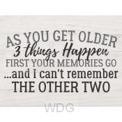As you get older 3 things happen
