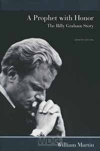 A Prophet with Honor: The Billy Graham s