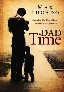 Dad Time: Savoring the God Given Moments