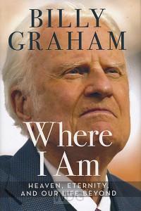 Where I Am: Heaven, Eternity, and Our Li