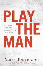 Play the Man: Becoming the Man God Creat