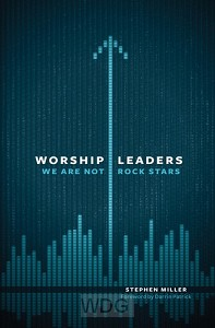 Worship Leaders: We Are Not Rock Stars