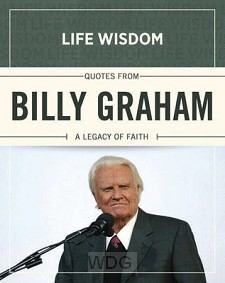 Life Wisdom: Quotes From Billy Graham