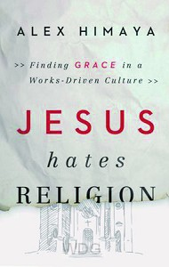 Jesus Hates Religion: Finding Grace in a