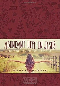Abundant Life in Jesus: Devotions for Ev