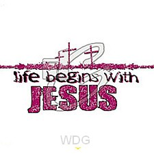 Life begins with Jesus