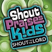 Shout to the Lord (spk) : Shout praises kids